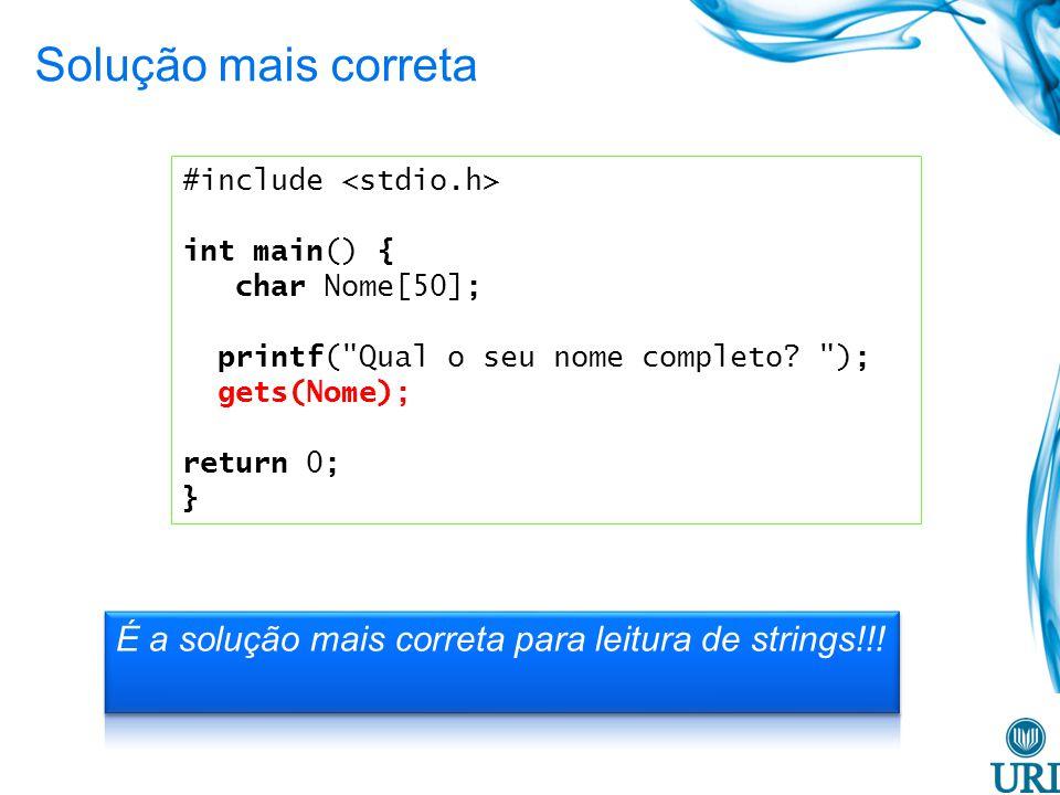 Solução mais correta #include <stdio.h> int main() { char Nome[50]; printf( Qual o seu nome completo );